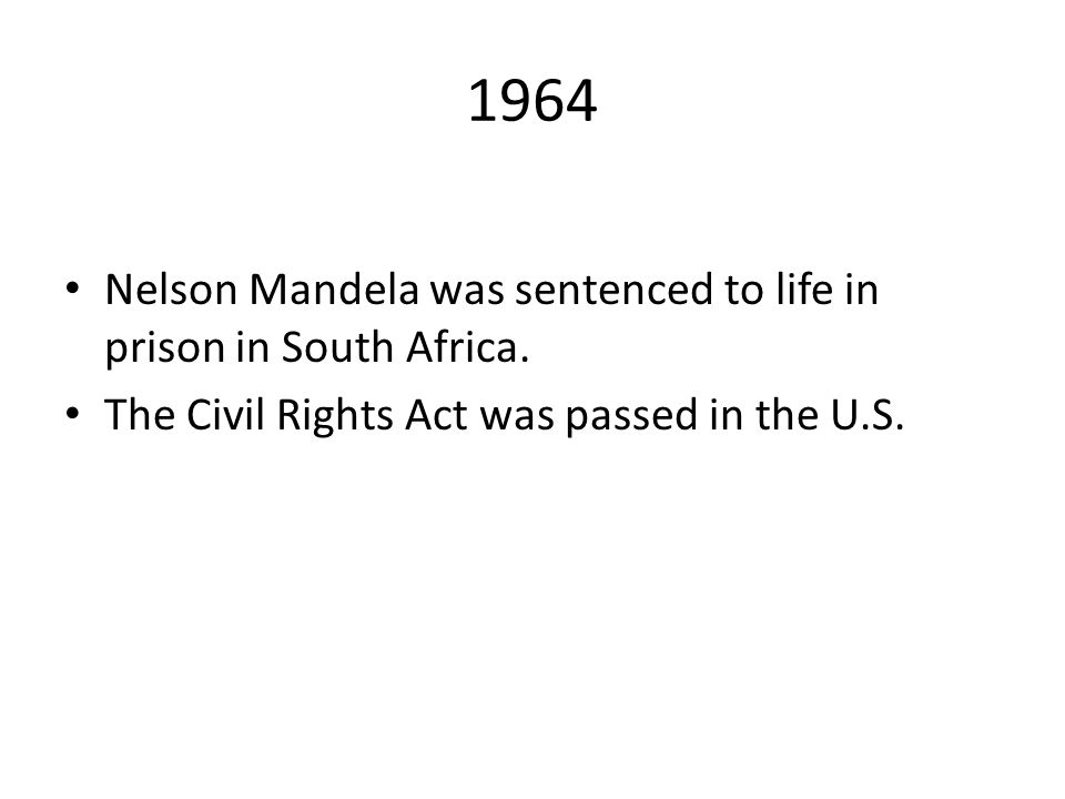 1964 Nelson Mandela was sentenced to life in prison in South Africa.