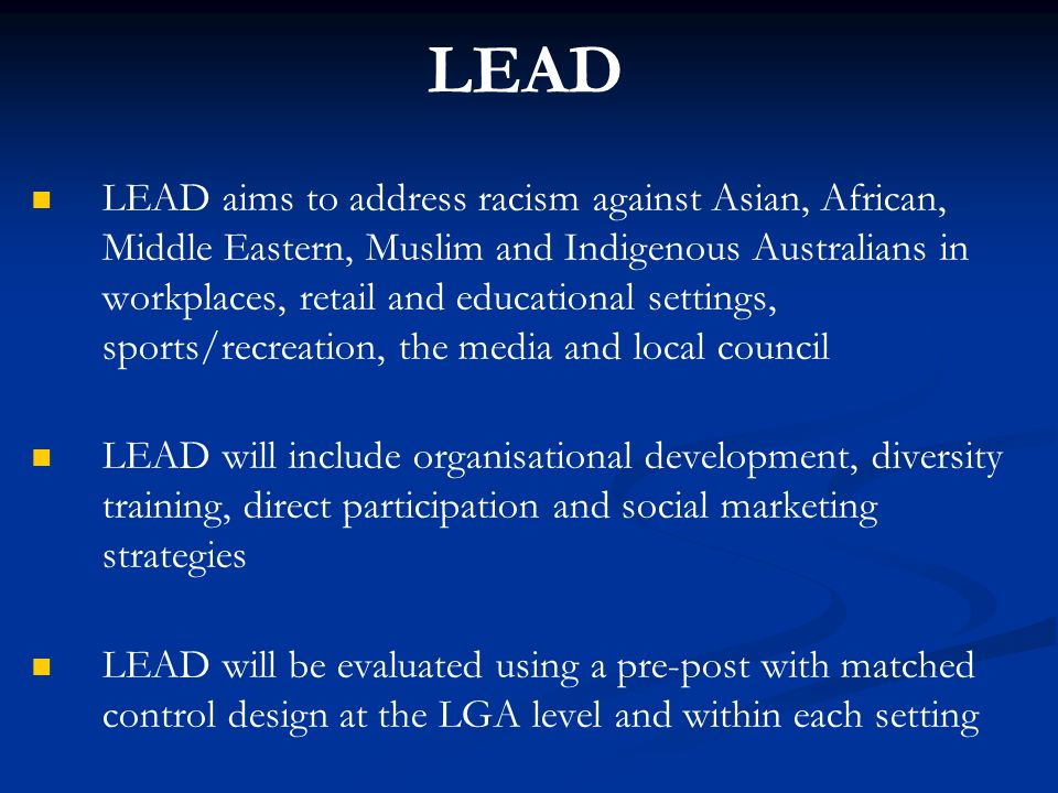 LEAD LEAD aims to address racism against Asian, African, Middle Eastern, Muslim and Indigenous Australians in workplaces, retail and educational setti