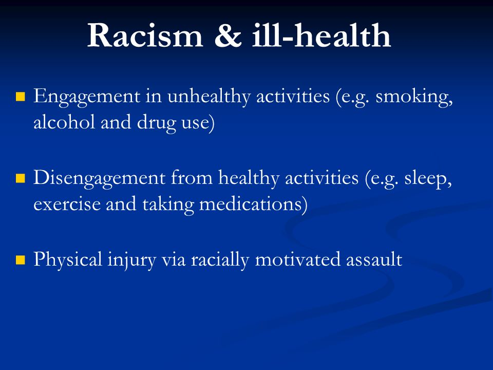 Racism & ill-health Engagement in unhealthy activities (e.g.