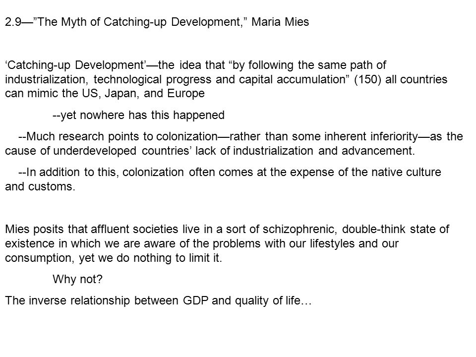 "2.9—""The Myth of Catching-up Development,"" Maria Mies 'Catching-up Development'—the idea that ""by following the same path of industrialization, techno"