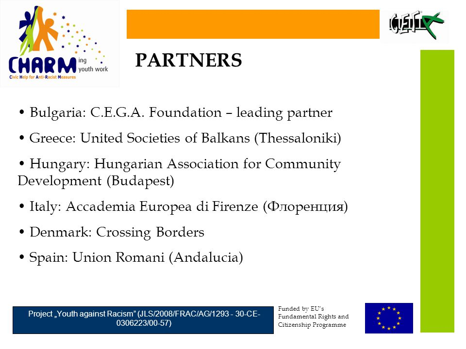 "Funded by EU's Fundamental Rights and Citizenship Programme Project ""Youth against Racism (JLS/2008/FRAC/AG/1293 - 30-CE- 0306223/00-57) Bulgaria: C.E.G.A."
