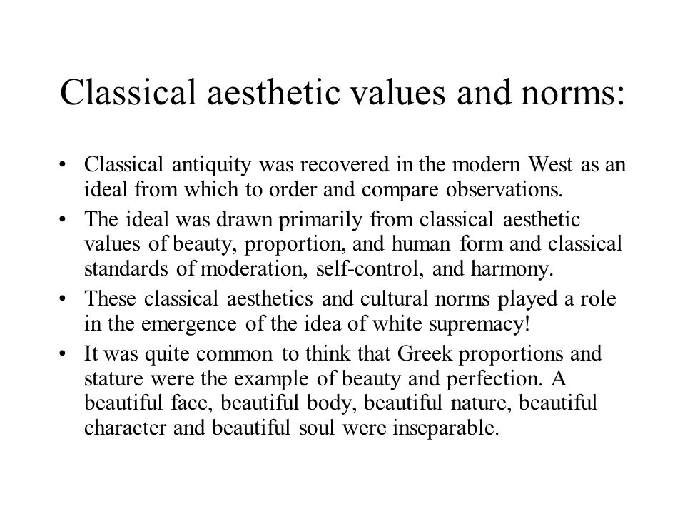 Classical aesthetic values and norms: Classical antiquity was recovered in the modern West as an ideal from which to order and compare observations.