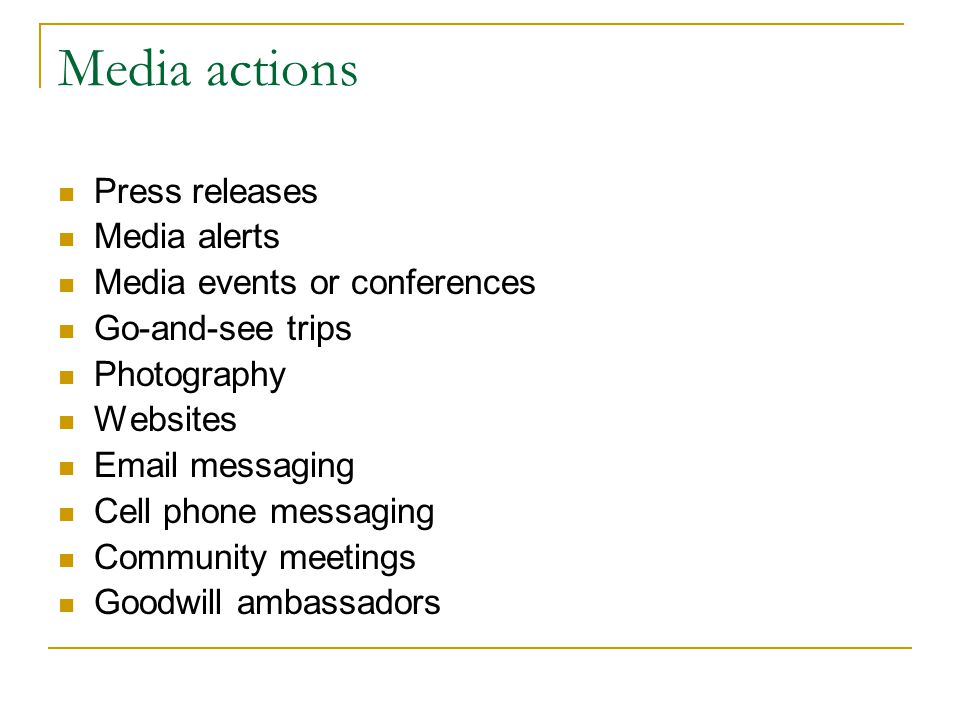 Media actions Press releases Media alerts Media events or conferences Go-and-see trips Photography Websites Email messaging Cell phone messaging Community meetings Goodwill ambassadors