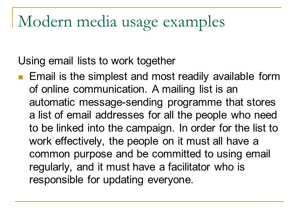 Modern media usage examples Using email lists to work together Email is the simplest and most readily available form of online communication.