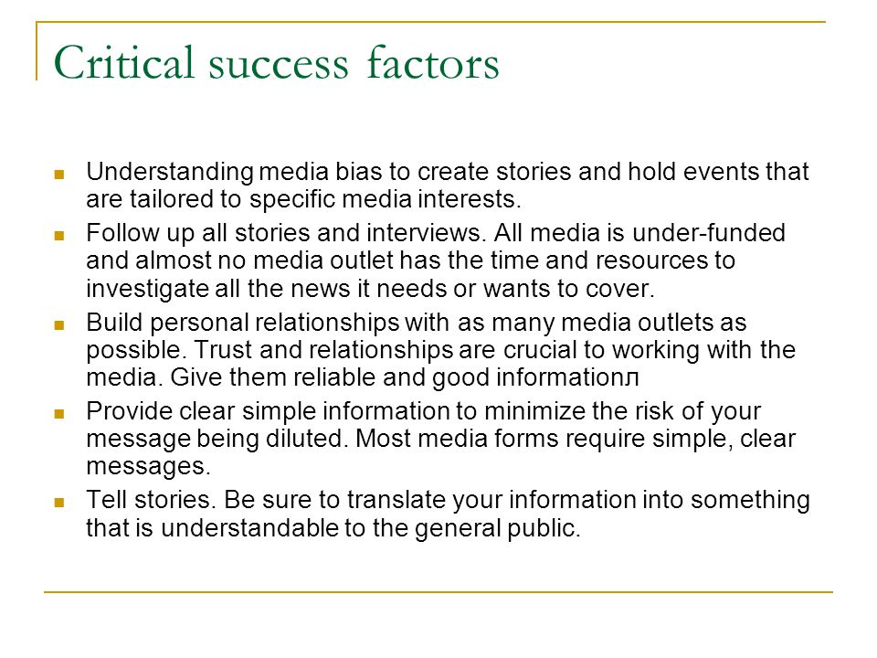 Critical success factors Understanding media bias to create stories and hold events that are tailored to specific media interests.