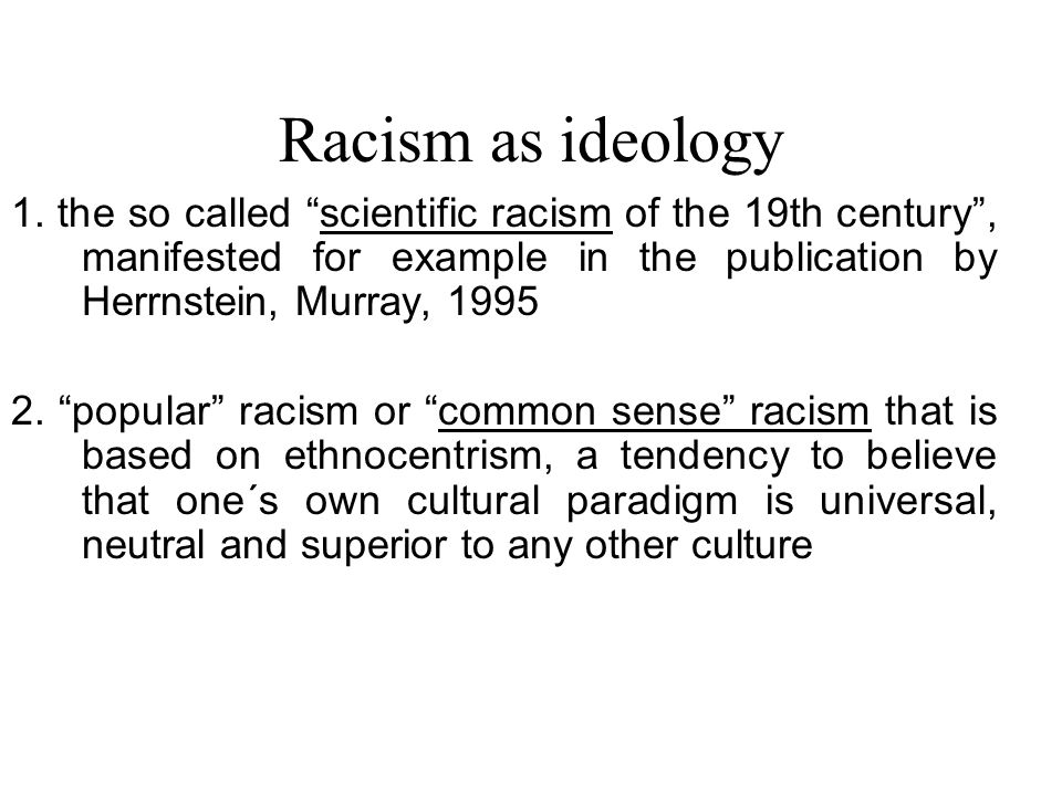 Racism as ideology 1.