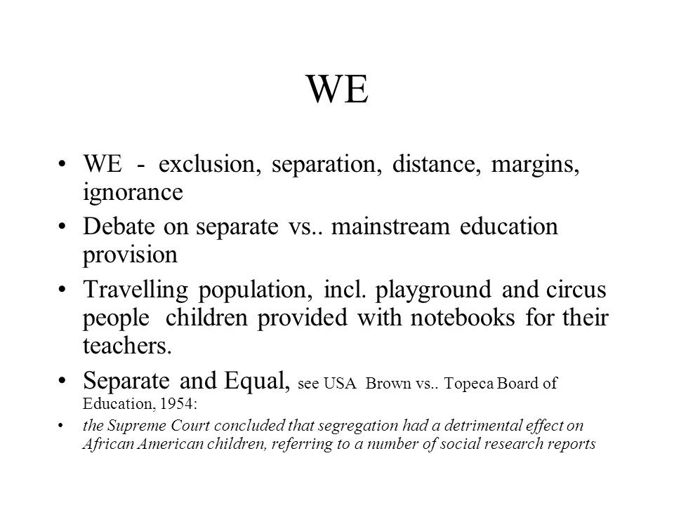 WE WE - exclusion, separation, distance, margins, ignorance Debate on separate vs..