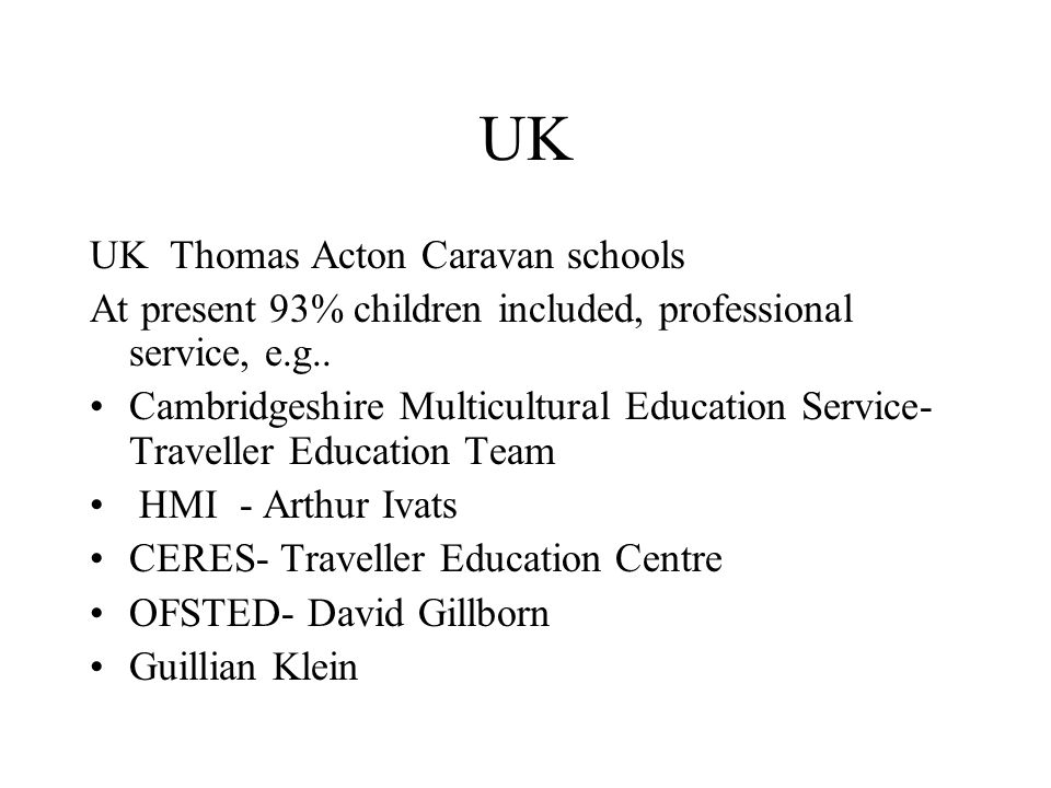 UK UK Thomas Acton Caravan schools At present 93% children included, professional service, e.g..