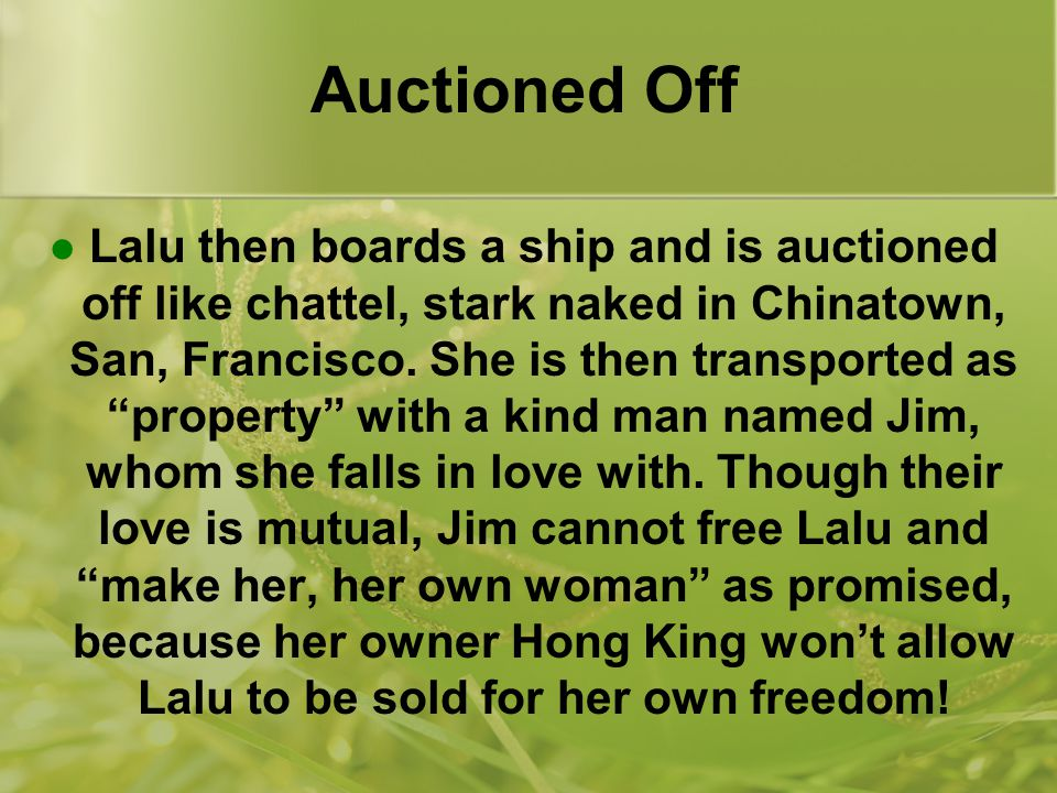 Auctioned Off Lalu then boards a ship and is auctioned off like chattel, stark naked in Chinatown, San, Francisco.