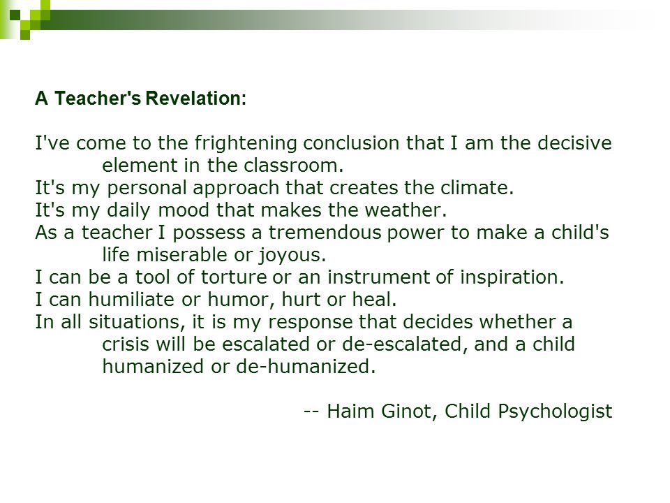 A Teacher s Revelation: I ve come to the frightening conclusion that I am the decisive element in the classroom.