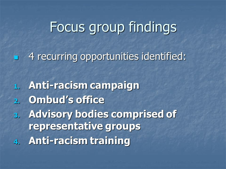 Focus group findings 4 recurring opportunities identified: 4 recurring opportunities identified: 1.
