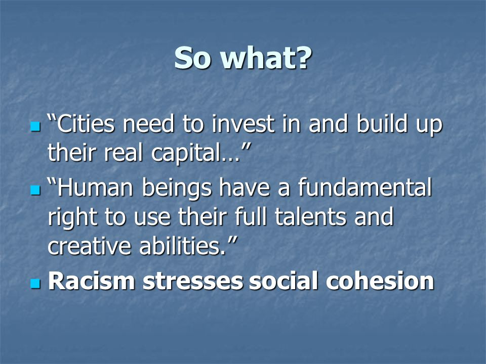 "So what? ""Cities need to invest in and build up their real capital…"" ""Cities need to invest in and build up their real capital…"" ""Human beings have a"