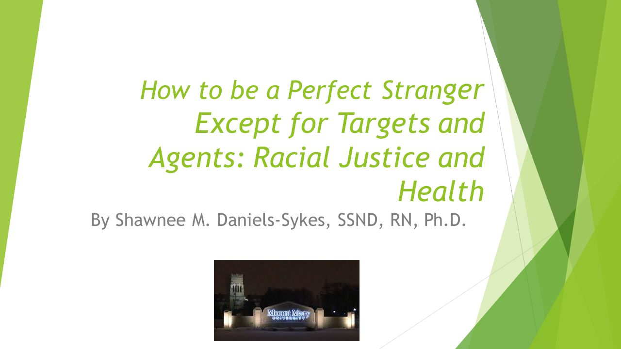 How to be a Perfect Stran ger Except for Targets and Agents: Racial Justice and Health By Shawnee M.