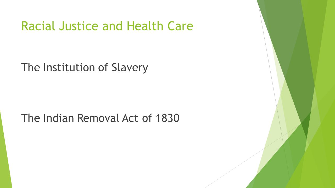 Racial Justice and Health Care The Institution of Slavery The Indian Removal Act of 1830