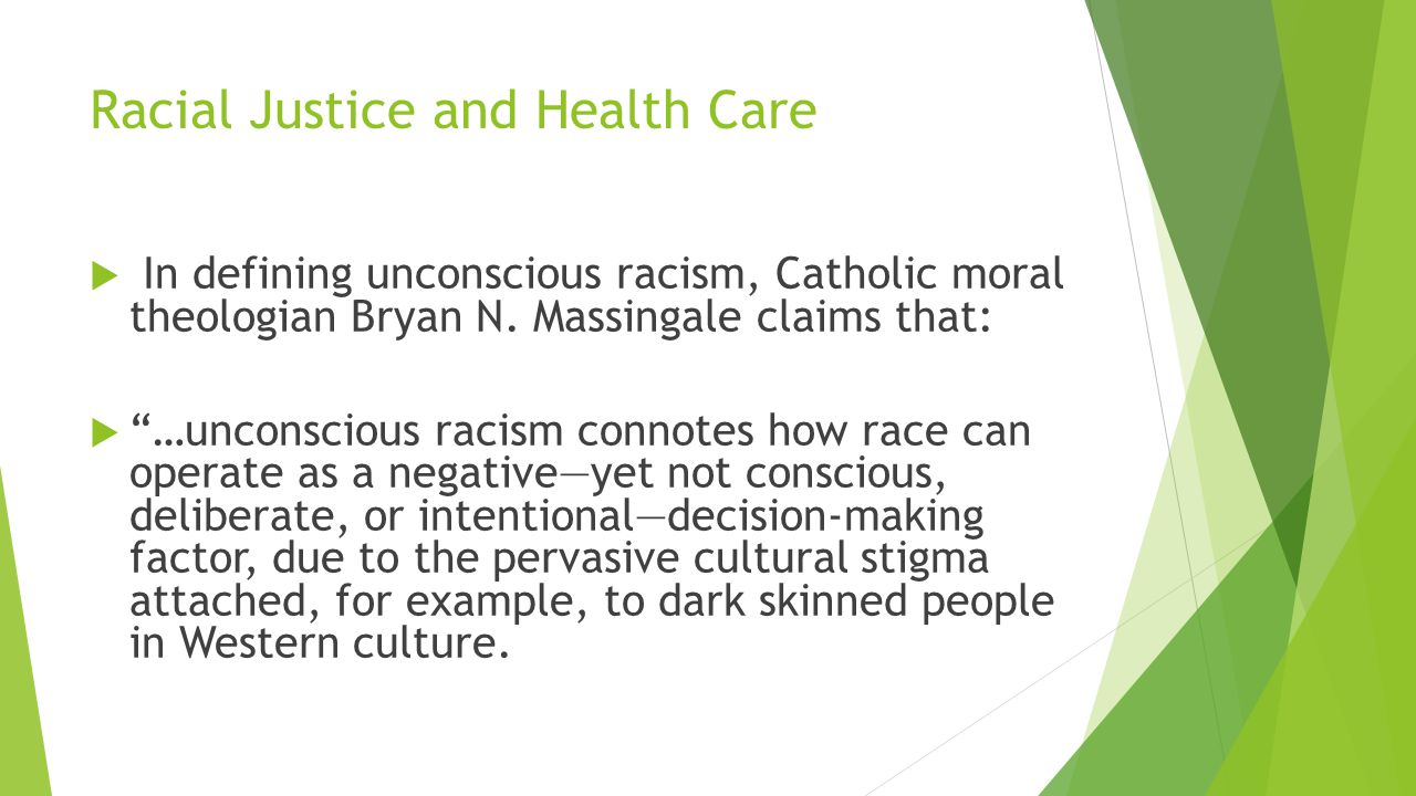 "Racial Justice and Health Care  In defining unconscious racism, Catholic moral theologian Bryan N. Massingale claims that:  ""…unconscious racism con"