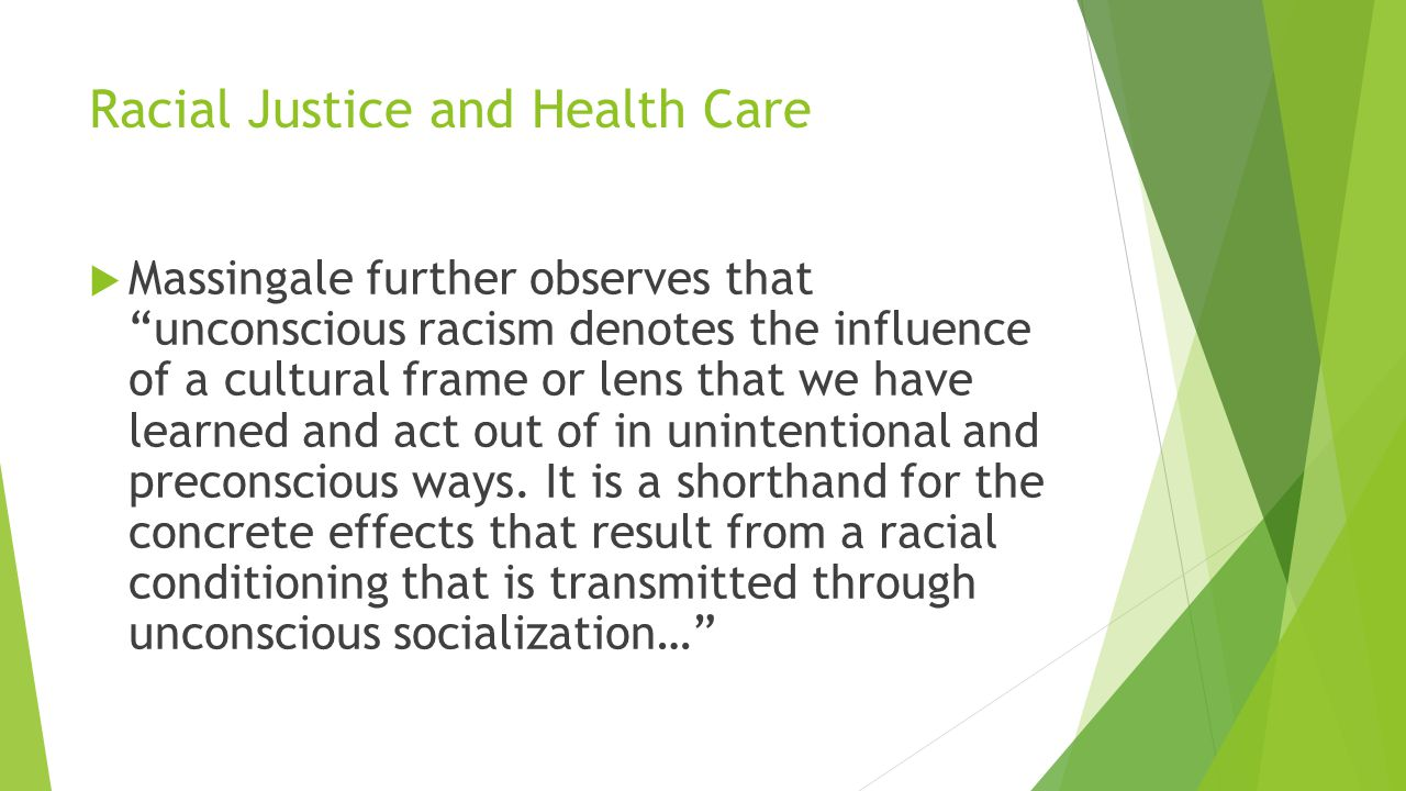"Racial Justice and Health Care  Massingale further observes that ""unconscious racism denotes the influence of a cultural frame or lens that we have l"