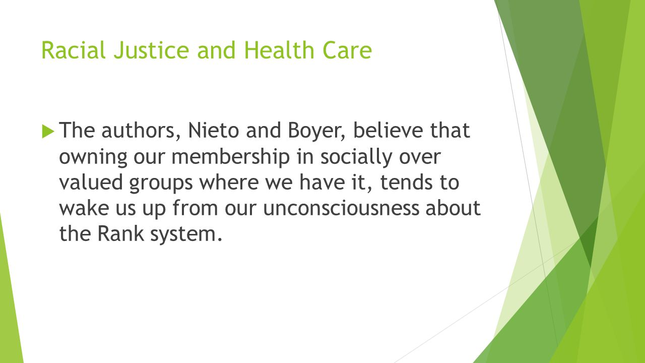 Racial Justice and Health Care  The authors, Nieto and Boyer, believe that owning our membership in socially over valued groups where we have it, ten