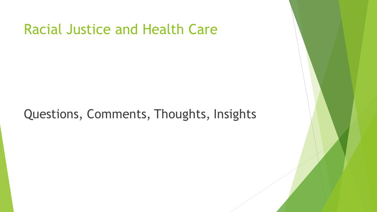 Racial Justice and Health Care Questions, Comments, Thoughts, Insights