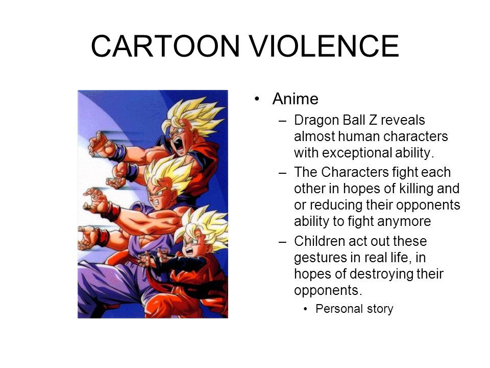 CARTOON VIOLENCE Anime –Dragon Ball Z reveals almost human characters with exceptional ability.