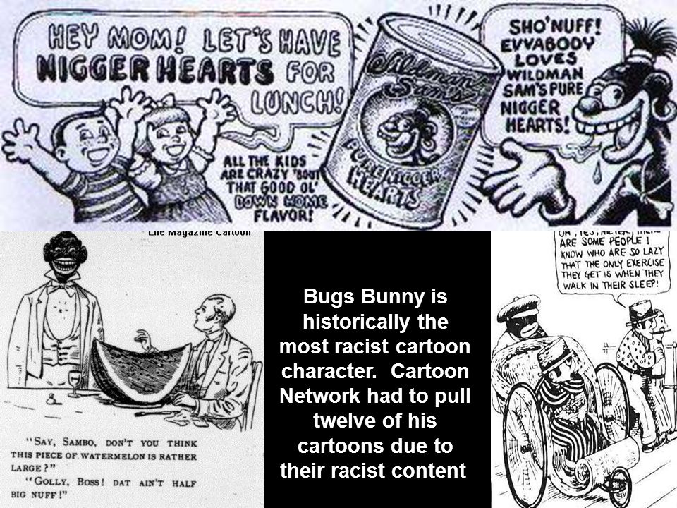 Bugs Bunny is historically the most racist cartoon character.