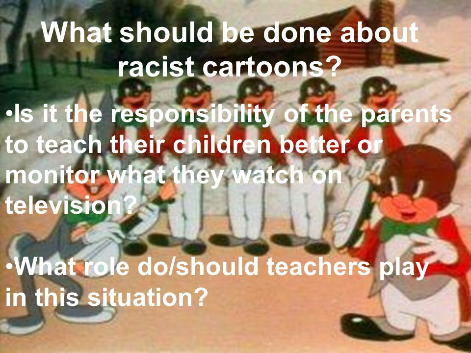 What should be done about racist cartoons.