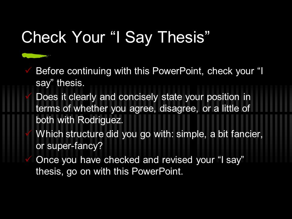 Check Your I Say Thesis Before continuing with this PowerPoint, check your I say thesis.