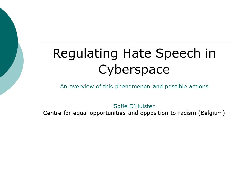 Regulating Hate Speech in Cyberspace An overview of this phenomenon and possible actions Sofie D'Hulster Centre for equal opportunities and opposition to racism (Belgium)
