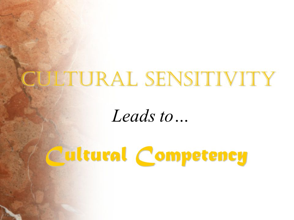 Cultural Sensitivity Cultural Competency Leads to…