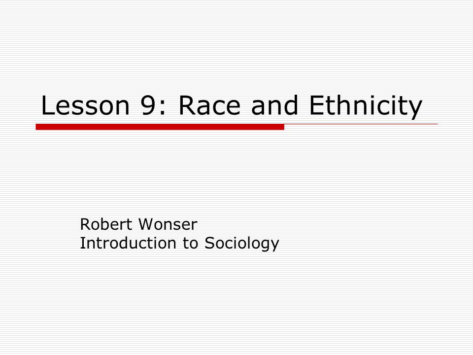 Introduction to Sociology: Race and Ethnicity 2 Lesson Outline  Race and ethnicity defined  What is a minority.