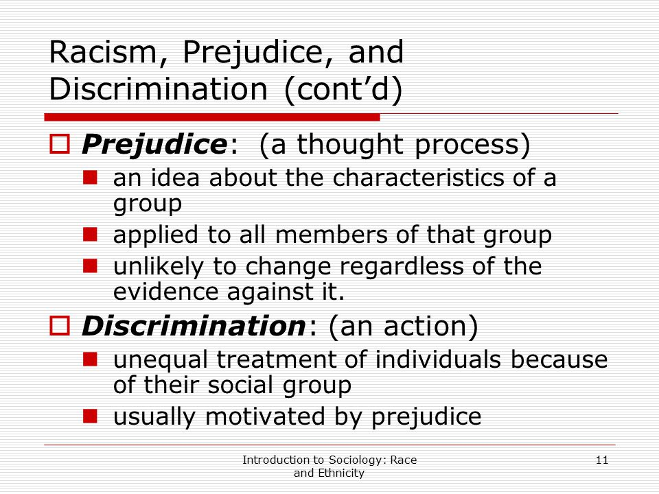 Introduction to Sociology: Race and Ethnicity 11 Racism, Prejudice, and Discrimination (cont'd)  Prejudice: (a thought process) an idea about the cha