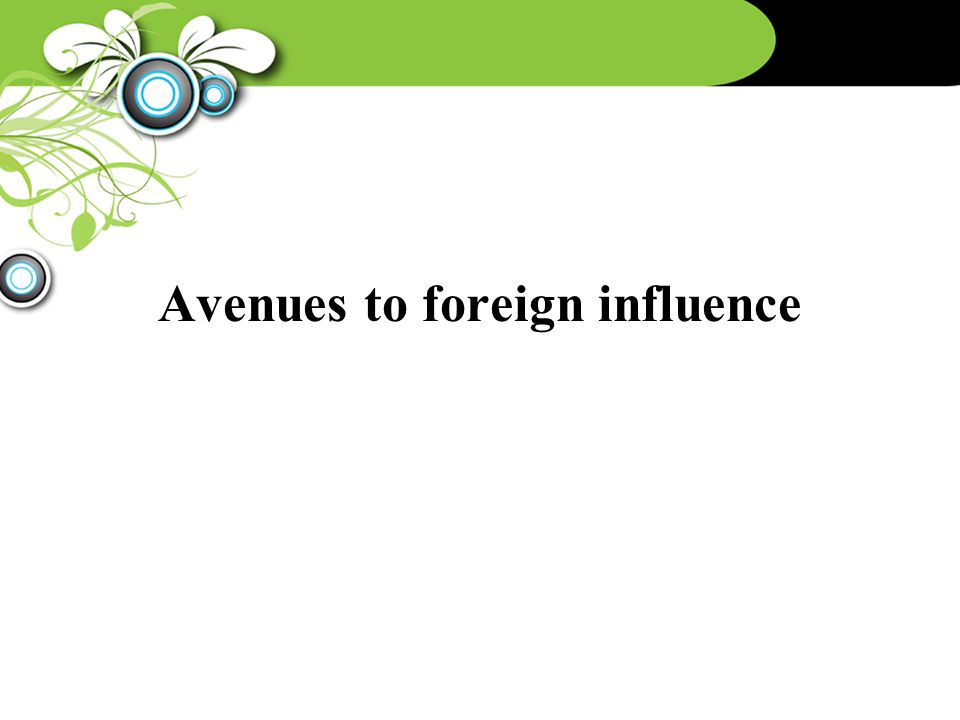 Avenues to foreign influence