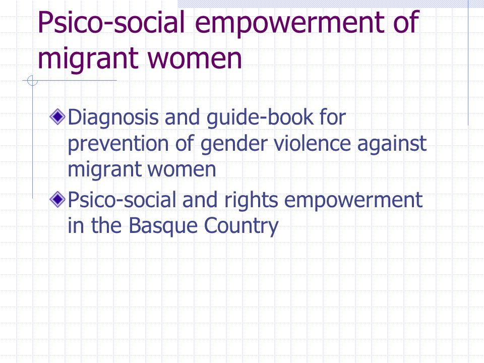 Diagnosis and guide-book for prevention of gender violence against migrant women Psico-social and rights empowerment in the Basque Country