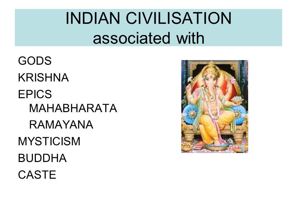 INDIAN CIVILISATION associated with GODS KRISHNA EPICS MAHABHARATA RAMAYANA MYSTICISM BUDDHA CASTE