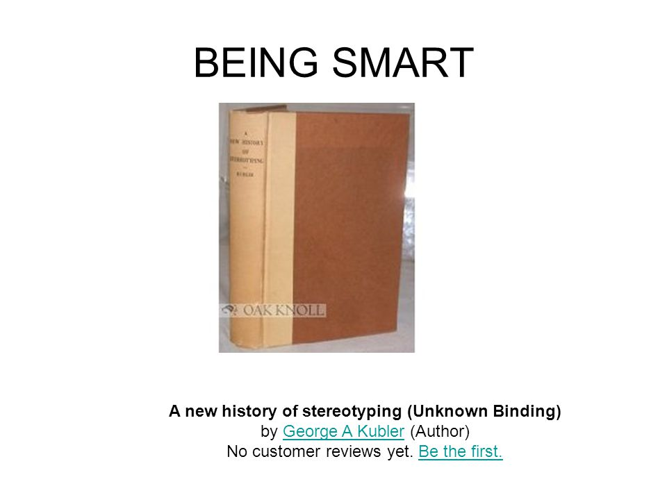 BEING SMART A new history of stereotyping (Unknown Binding) by George A Kubler (Author)George A Kubler No customer reviews yet. Be the first.Be the fi