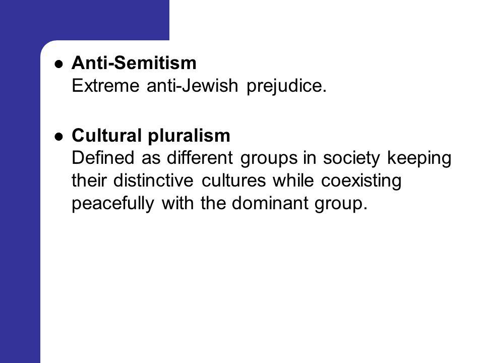 Anti-Semitism Extreme anti-Jewish prejudice.