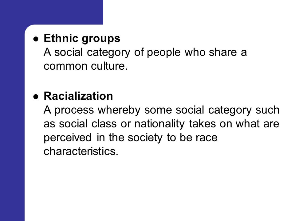 Ethnic groups A social category of people who share a common culture.