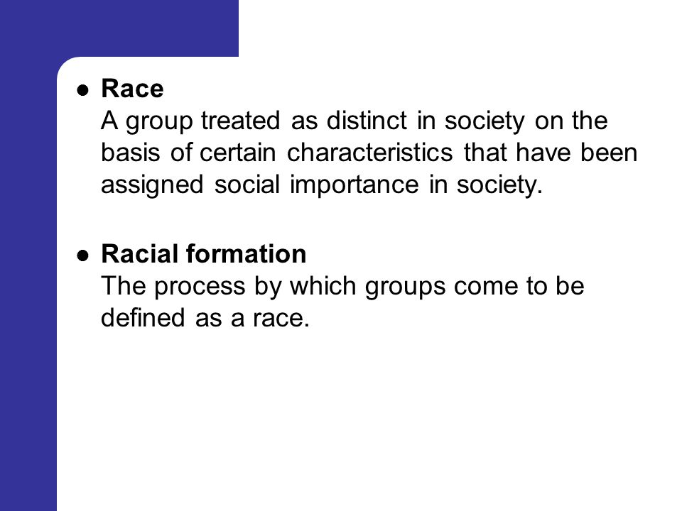 Race A group treated as distinct in society on the basis of certain characteristics that have been assigned social importance in society.