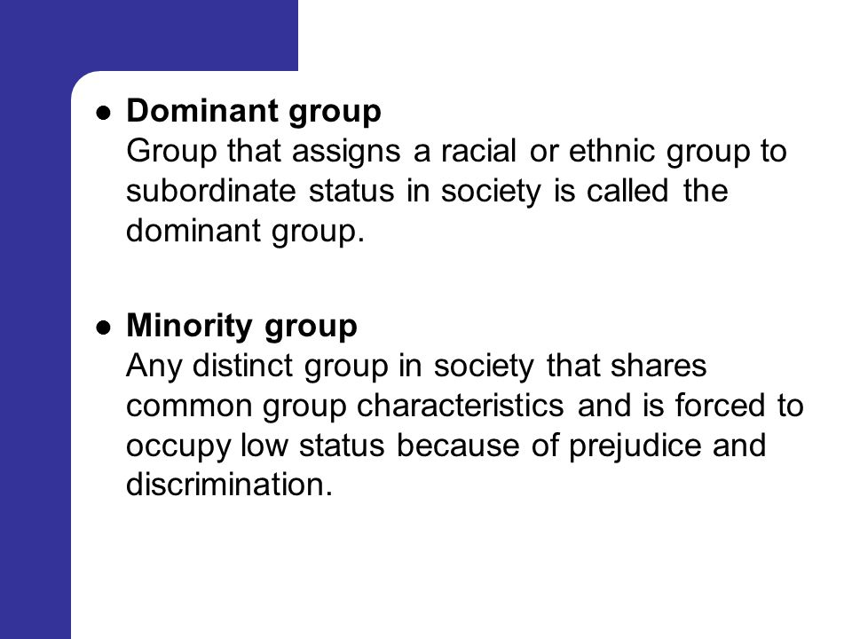Dominant group Group that assigns a racial or ethnic group to subordinate status in society is called the dominant group.