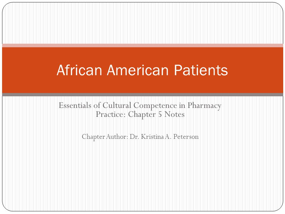 Essentials of Cultural Competence in Pharmacy Practice: Chapter 5 Notes Chapter Author: Dr. Kristina A. Peterson African American Patients