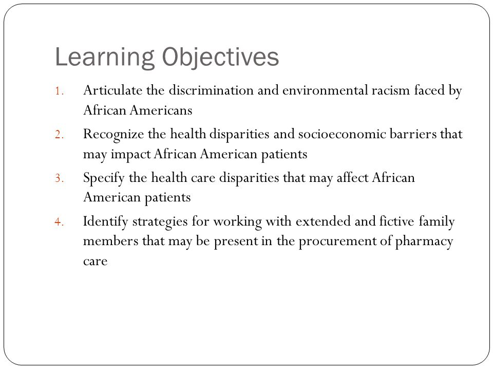 Learning Objectives 1. Articulate the discrimination and environmental racism faced by African Americans 2. Recognize the health disparities and socio