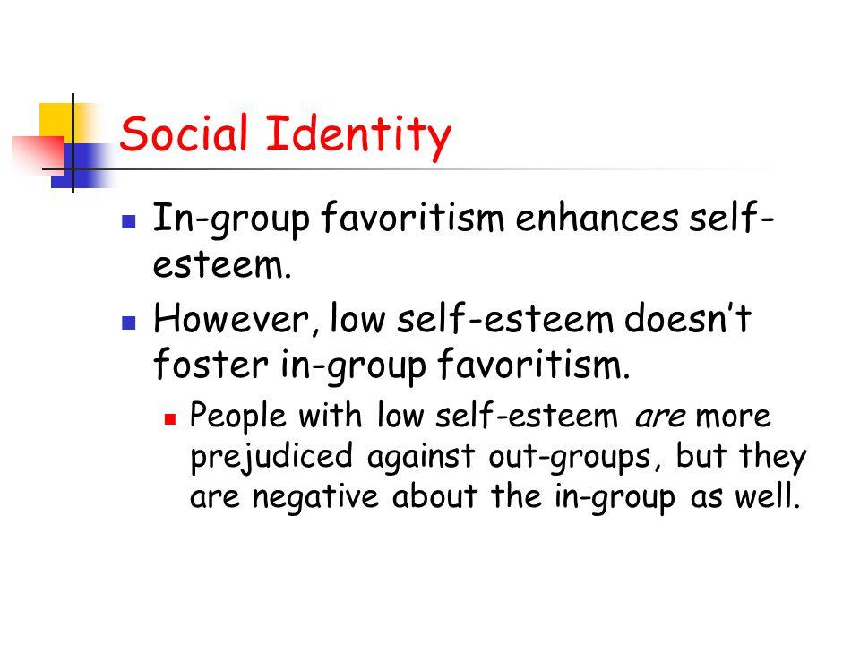 Social Identity In-group favoritism enhances self- esteem.