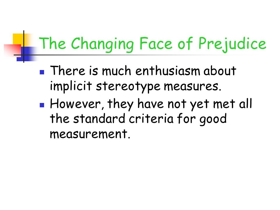 The Changing Face of Prejudice There is much enthusiasm about implicit stereotype measures.