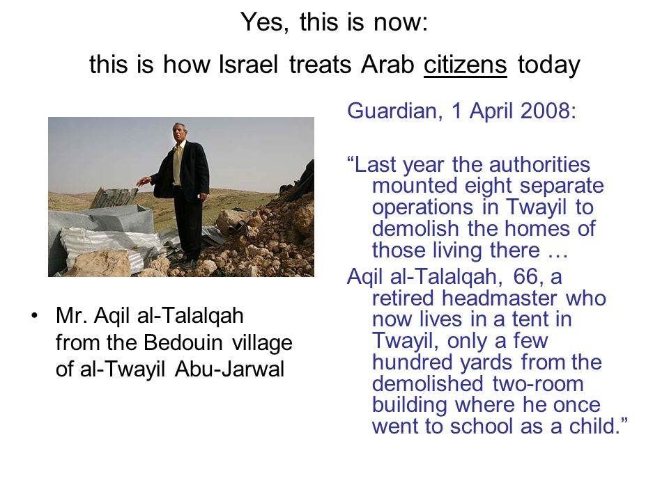 Yes, this is now: this is how Israel treats Arab citizens today Mr.