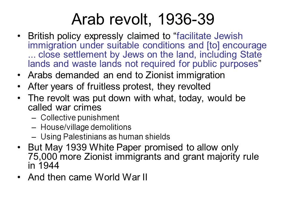 Arab revolt, 1936-39 British policy expressly claimed to facilitate Jewish immigration under suitable conditions and [to] encourage...