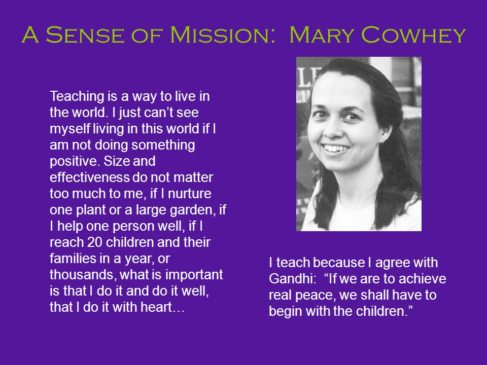 A Sense of Mission: Mary Cowhey Teaching is a way to live in the world.