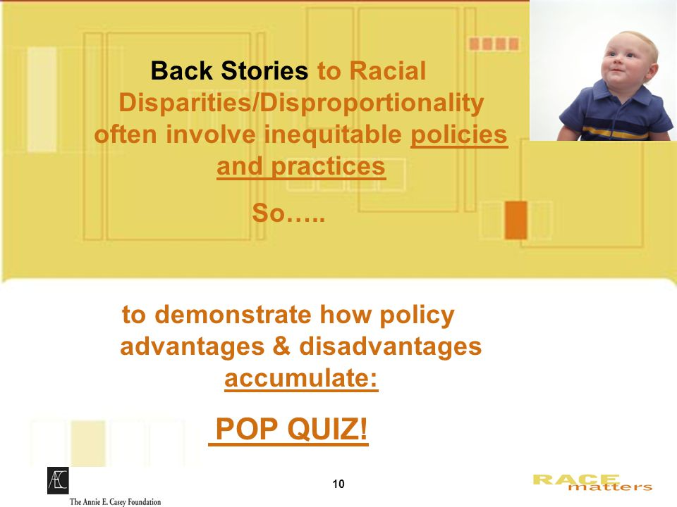 10 Back Stories to Racial Disparities/Disproportionality often involve inequitable policies and practices So…..
