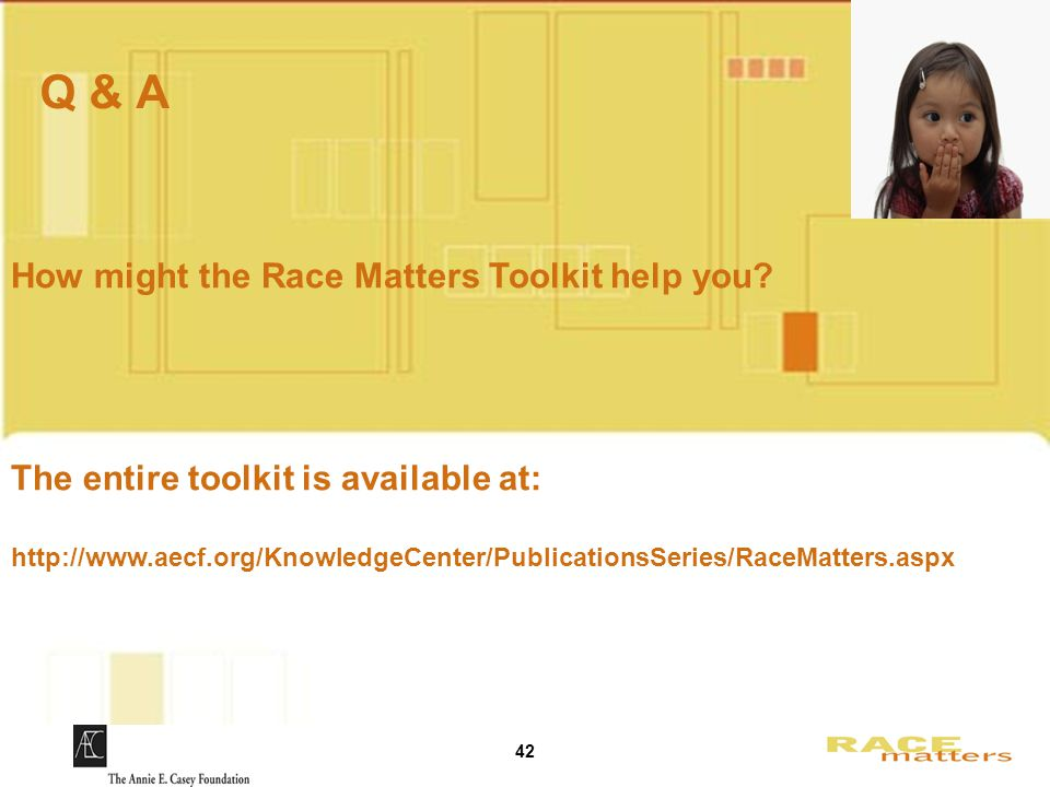 42 Q & A How might the Race Matters Toolkit help you.