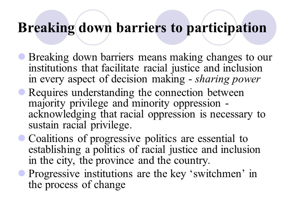 Action for social change: Shared Power and Participation Addressing social exclusion/racial justice in a liberal democratic society requires its victims to be an integral part of the process of change.