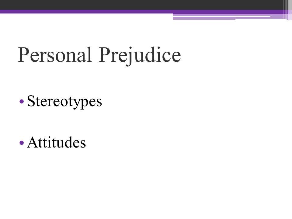 Personal Prejudice Stereotypes Attitudes