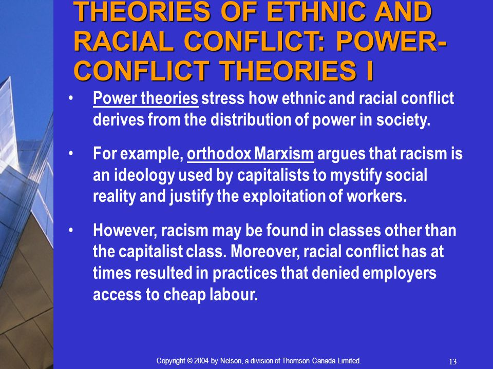 13 Copyright © 2004 by Nelson, a division of Thomson Canada Limited. Power theories stress how ethnic and racial conflict derives from the distributio